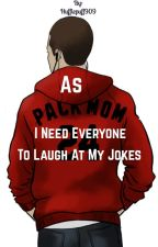 As Pack Mom, I Need Everyone To Laugh At My Jokes by Hufflepuff909