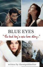 《blue eyes》 by theunpaidauthor