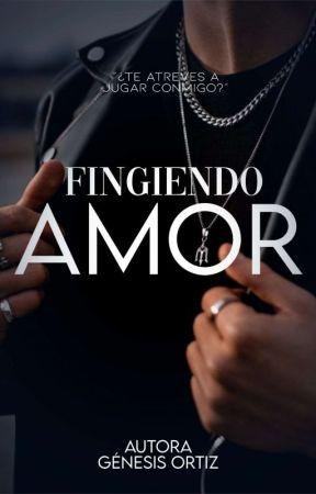 Fingiendo Amor ||En Proceso by ortizgene23