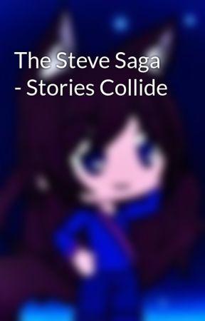 The Steve Saga - Stories Collide by MicroLN