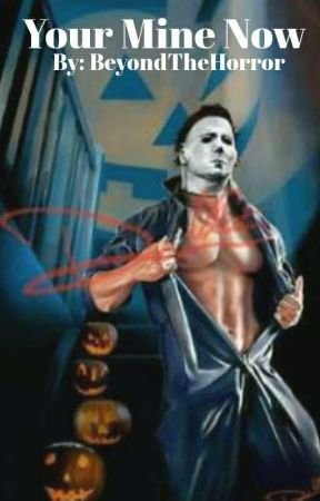 You're Mine Now ( Michael Myers x Reader) by BeyondTheHorror