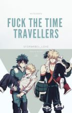 Fuck The Time Travellers by StormRebel_Love