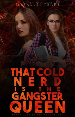 THAT COLD NERD IS THE GANGSTER QUEEN [Slow Update] by MyFallenTears