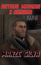 Arthur Morgan x Reader  by imagineyourcreator