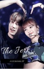 The Jerk | A Lizkook FF by ArmyX_Blink