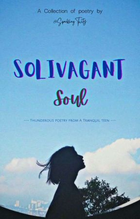 SOLIVAGANT Soul {Poetry collection} by SparklingTwity