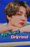 My Stupid Girlfriend ✓️ cover