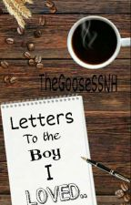 Letters To The Boy I Loved.. | ✔ by TheGooseSSNH