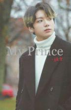 MY PRINCE || Jeon Jungkook ff  by JeonJasJas