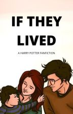 IF THEY LIVED (Harry Potter) by ElizabethTS