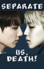 Separate us, death! [ JIKOOK  ] 🔞 (სრულად) by IrEve7
