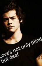 Love's not only blind, but deaf  (A Harry Styles fanfiction) by MaikaLove1000