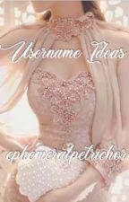 Username Ideas  by ephemeralpetrichor