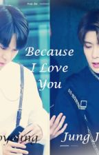 BECAUSE I LOVE YOU by LynVian_6757