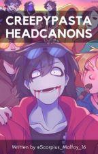 Creepypasta Headcanons by Scorpius_Malfoy_16