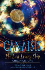 Canaisis ∞ The Last Living Ship: Chronicle One by -NikaRave-