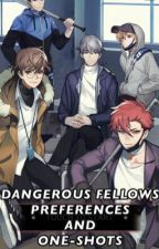 Dangerous Fellows Preferences/One-Shots.  by Chaoticgood_mess