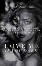 Love me, If you dare door RoosvanZoggel