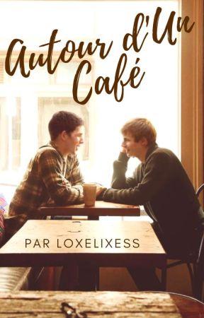 Autour d'Un Café [BxB] by Loxelixess__