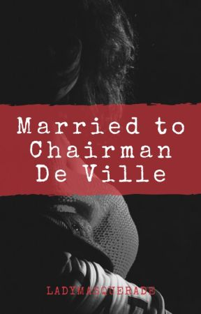 Married to Chairman De Ville by ladymasquerade