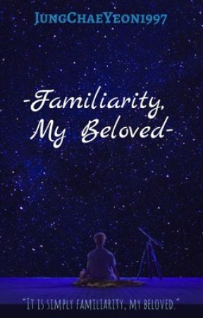 Familiarity, My Beloved by JungChaeYeon1997