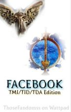 Facebook: TMI/TID/TDA Edition by thosefandomss