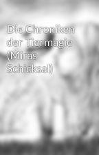 Die Chroniken der Tiermagie (Miras Schicksal) by Wolfsschwinge