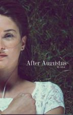 After Augustus (a sequel to The Fault in Our Stars) by fangirlandbooks
