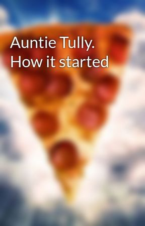 Auntie Tully. How it started by MrHoomanGuy