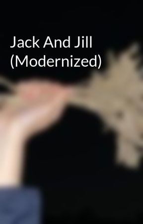 Jack And Jill (Modernized) by Zopher59