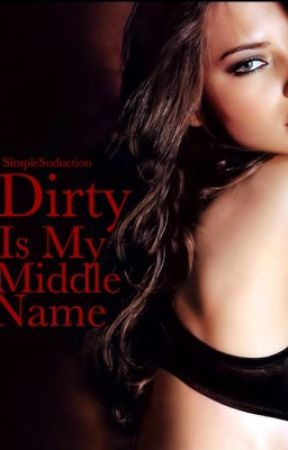 Dirty Is My Middle Name by SimpleSeduction