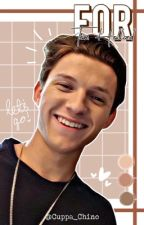 𝐅𝐎𝐑   Tom Holland x Reader by Cuppa_Chino