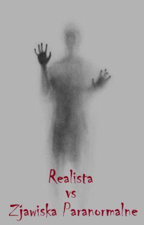 Realista vs Zjawiska Paranormalne by Wikolga