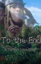 To The End - A Tuffnut Love Story (HTTYD) by MultiFandomAccount0