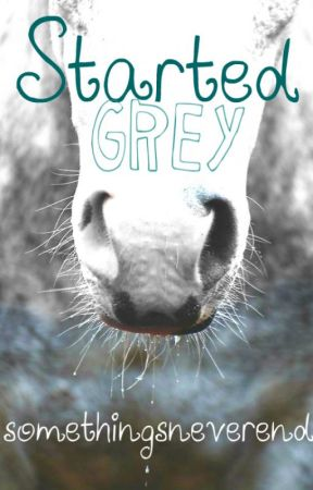 started grey by somethingsneverend