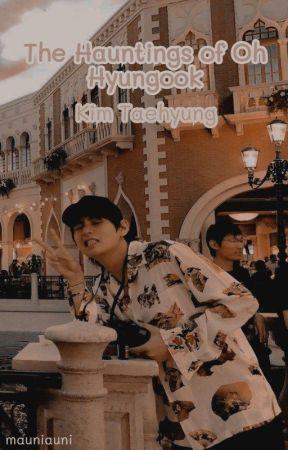 The Hauntings of Oh Hyungook| Kim Taehyung x Reader by mauniauni
