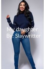 My Daughter ( Queen Naija) by slaywritter