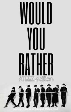 Would You Rather • ATEEZ edition by Angel_Voice_Hui