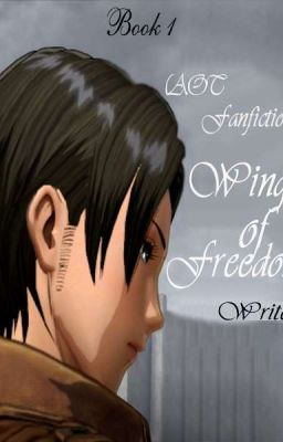 [AOT Fanfiction] Wings of Freedom- Quyển 1 (Hoàn Tất)