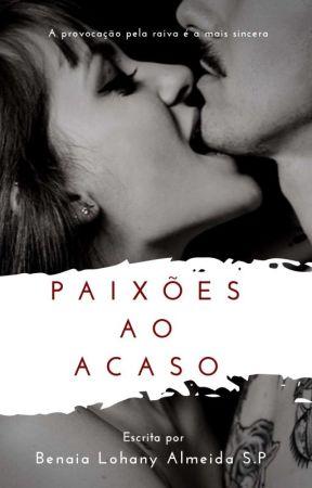 Paixões ao acaso Revisada.  by BenaiaLohany