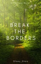 Break the Borders (on pause) by Glowy_Stars