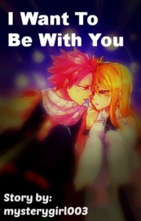 I Want To Be With You (A NaLu fan fic.) by MysteryGirl003