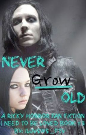 Never Grow Old (Ricky Horror Fan Fic - I Need To Be Loved Book #3) by iluvsws_ptv