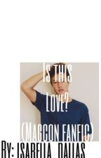 Is this Love? (Magcon Fanfiction) by Isabella_dallas