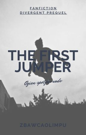 The First Jumper{Niezgodna/Divergent FF} by ZbawcaOlimpu