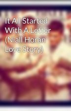 It All Started With A Letter (Niall Horan Love Story) by erinashleigh917