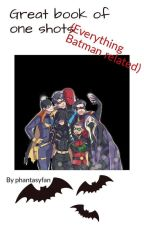 Great Book of One Shots (Everything Batman related) by phantasyfan
