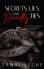 Secrets, Lies & Deadly Ties by tawniscripted