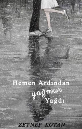 Hemen Ardından Yağmur Yağdı  by iamzeynep09