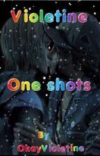 Violetine: One shots by OkayViolentine